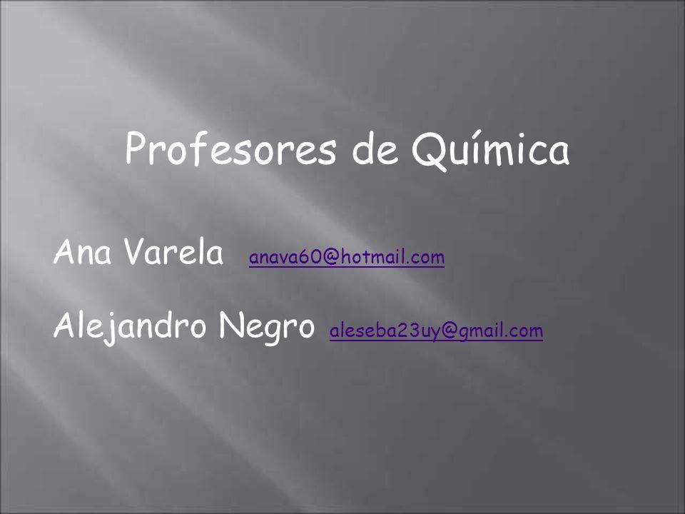 Profesores de Química Ana Varela anava60@hotmail.com