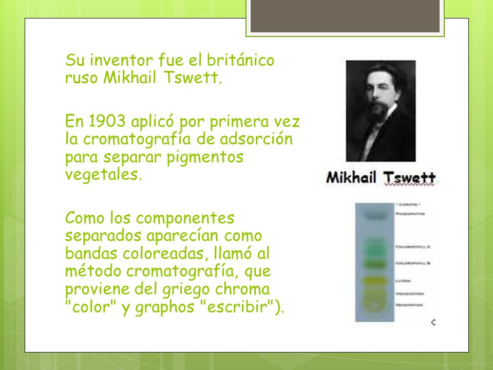 Su inventor fue el británico ruso Mikhail Tswett.