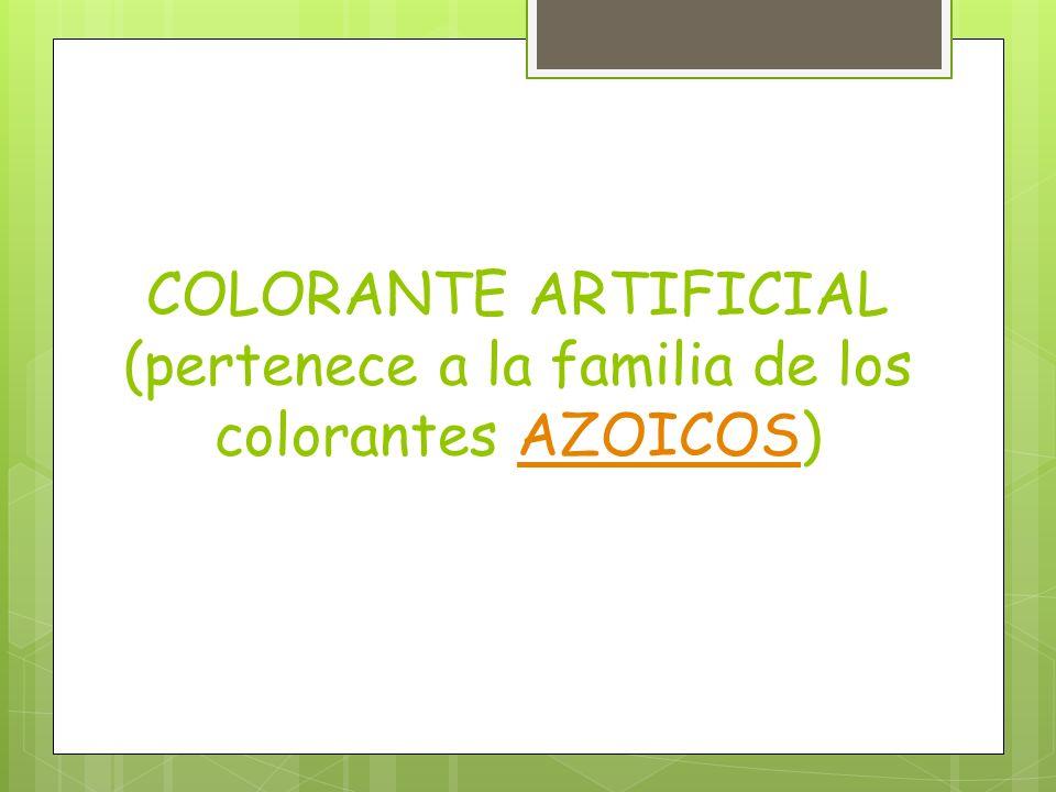 COLORANTE ARTIFICIAL (pertenece a la familia de los colorantes AZOICOS)