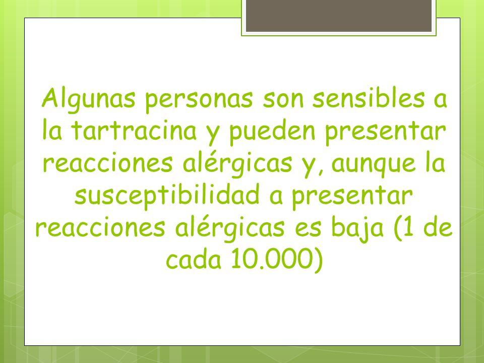 Algunas personas son sensibles a la tartracina y pueden presentar reacciones alérgicas y, aunque la susceptibilidad a presentar reacciones alérgicas es baja (1 de cada 10.000)