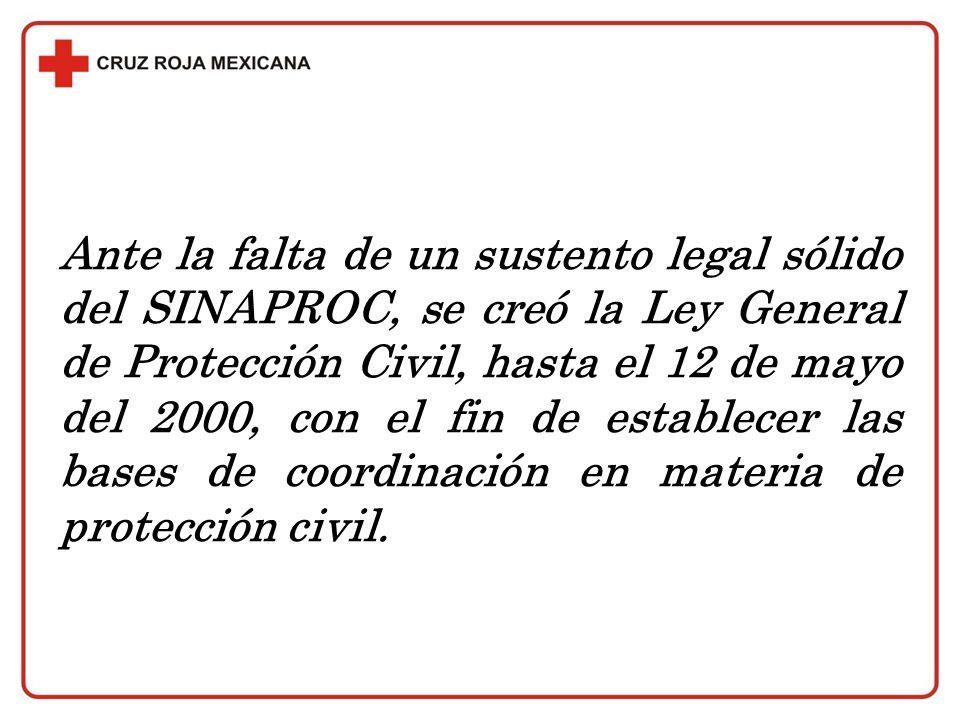 Ante la falta de un sustento legal sólido del SINAPROC, se creó la Ley General de Protección Civil, hasta el 12 de mayo del 2000, con el fin de establecer las bases de coordinación en materia de protección civil.
