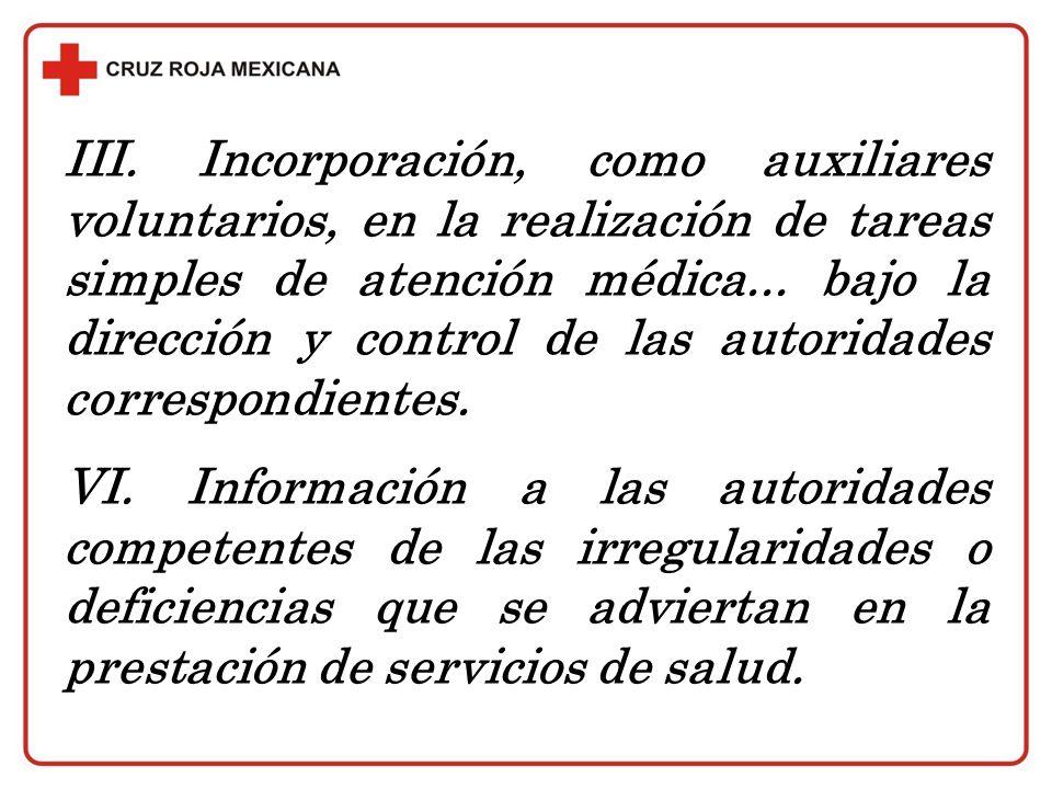 III. Incorporación, como auxiliares voluntarios, en la realización de tareas simples de atención médica... bajo la dirección y control de las autoridades correspondientes.