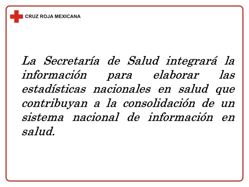 La Secretaría de Salud integrará la información para elaborar las estadísticas nacionales en salud que contribuyan a la consolidación de un sistema nacional de información en salud.
