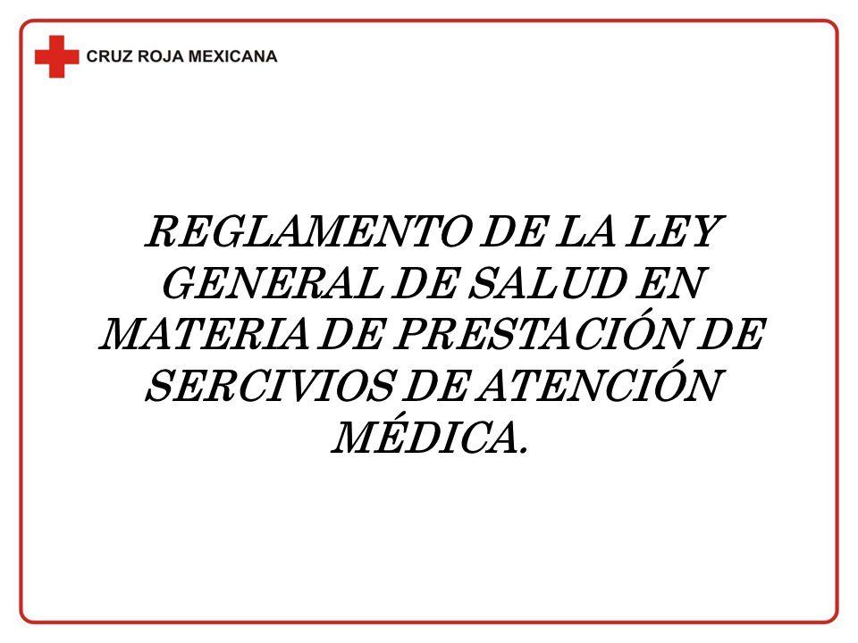 REGLAMENTO DE LA LEY GENERAL DE SALUD EN MATERIA DE PRESTACIÓN DE SERCIVIOS DE ATENCIÓN MÉDICA.