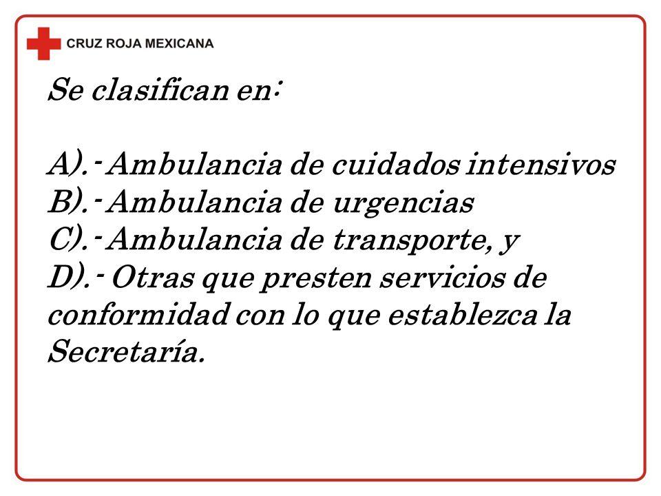 Se clasifican en: A).- Ambulancia de cuidados intensivos. B).- Ambulancia de urgencias. C).- Ambulancia de transporte, y.