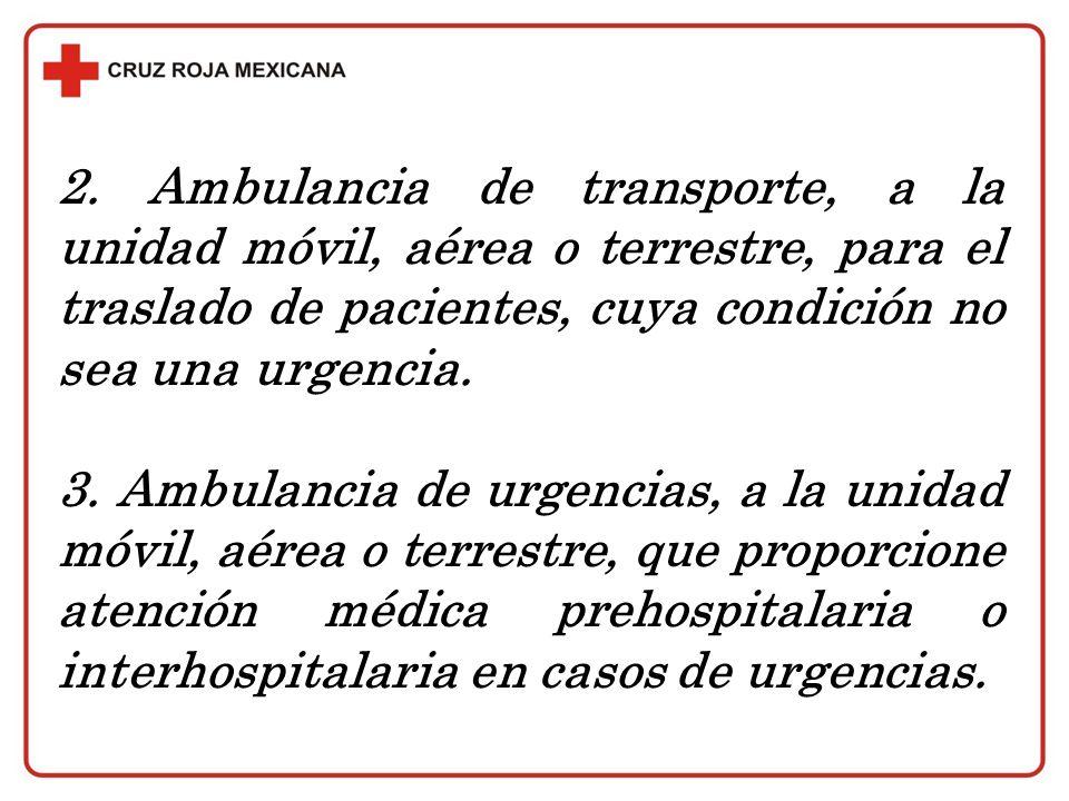 2. Ambulancia de transporte, a la unidad móvil, aérea o terrestre, para el traslado de pacientes, cuya condición no sea una urgencia.