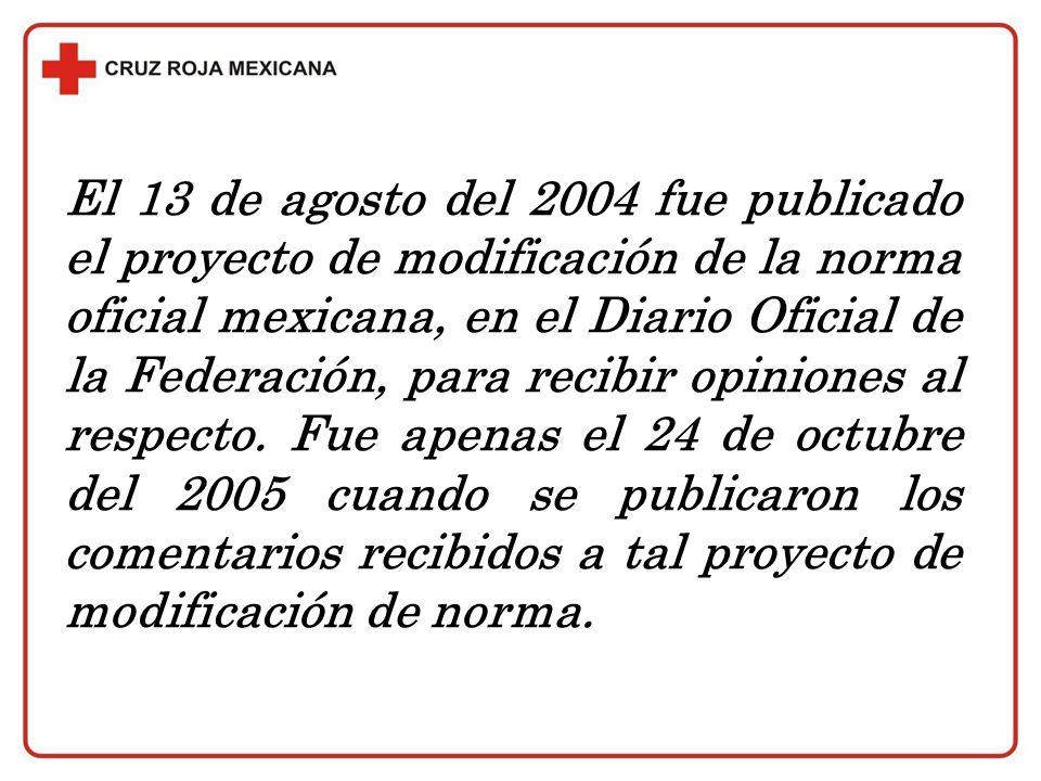 El 13 de agosto del 2004 fue publicado el proyecto de modificación de la norma oficial mexicana, en el Diario Oficial de la Federación, para recibir opiniones al respecto.
