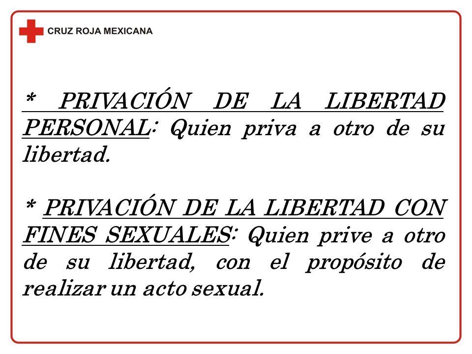 * PRIVACIÓN DE LA LIBERTAD PERSONAL: Quien priva a otro de su libertad.