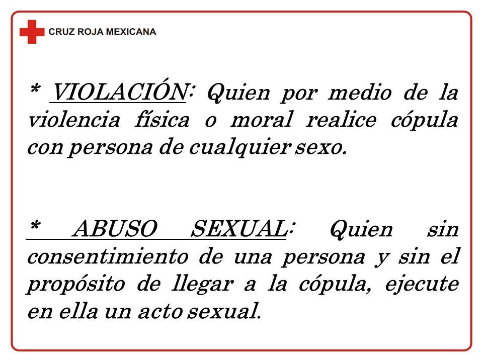* VIOLACIÓN: Quien por medio de la violencia física o moral realice cópula con persona de cualquier sexo.