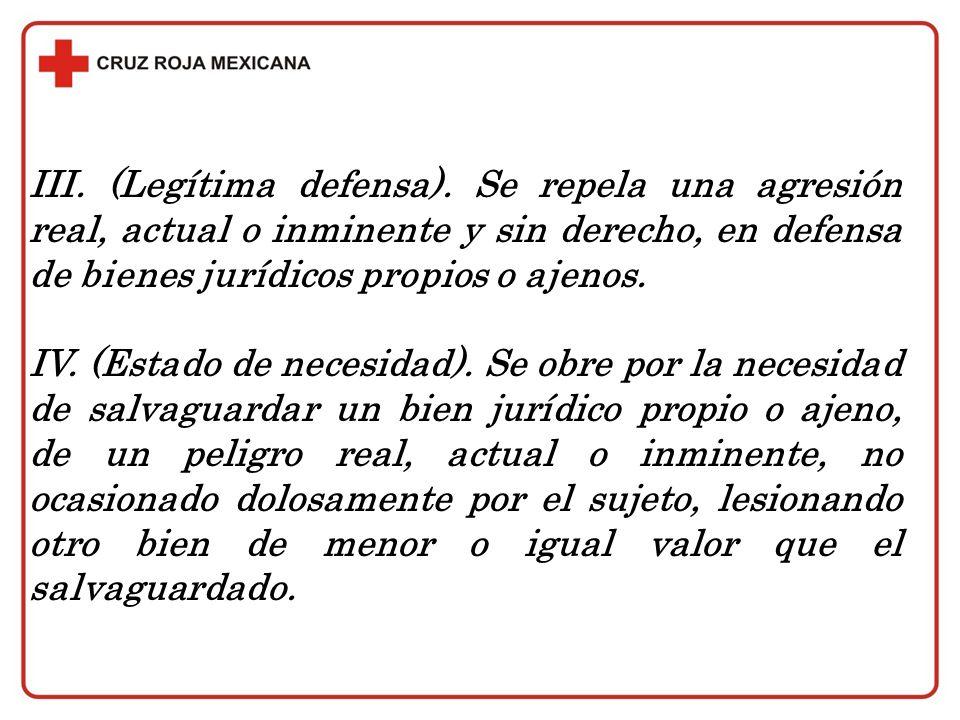 III. (Legítima defensa). Se repela una agresión real, actual o inminente y sin derecho, en defensa de bienes jurídicos propios o ajenos.