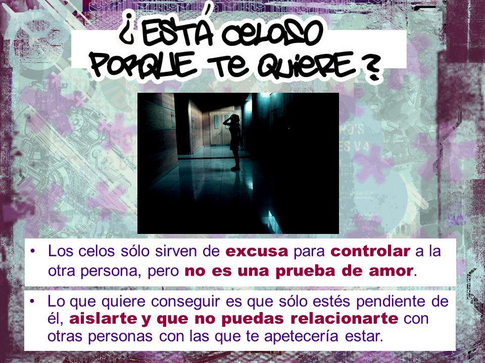 Los celos sólo sirven de excusa para controlar a la otra persona, pero no es una prueba de amor.