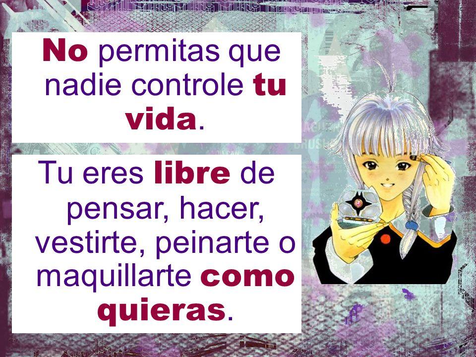 No permitas que nadie controle tu vida.