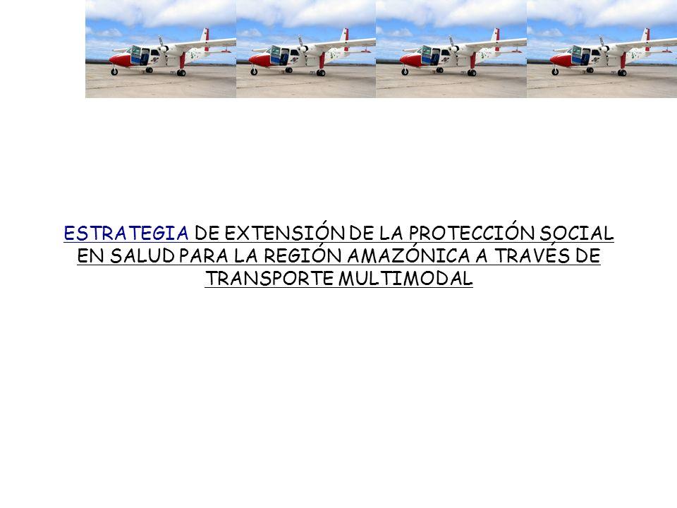 ESTRATEGIA DE EXTENSIÓN DE LA PROTECCIÓN SOCIAL EN SALUD PARA LA REGIÓN AMAZÓNICA A TRAVÉS DE TRANSPORTE MULTIMODAL