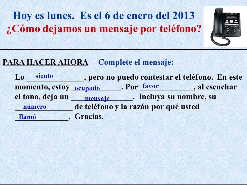 Hoy es lunes. Es el 6 de enero del 2013 ¿Cómo dejamos un mensaje por teléfono