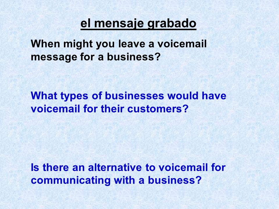el mensaje grabado When might you leave a voicemail message for a business What types of businesses would have voicemail for their customers