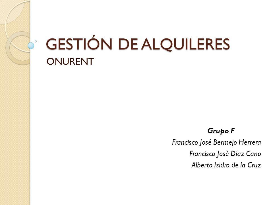 GESTIÓN DE ALQUILERES ONURENT Grupo F Francisco José Bermejo Herrera