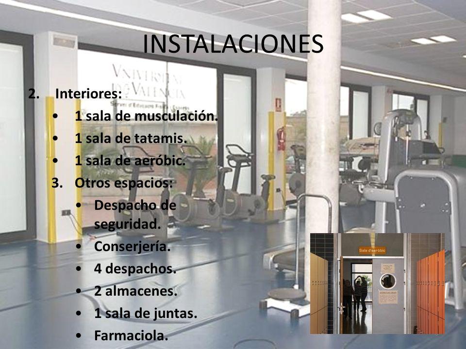 INSTALACIONES Interiores: 1 sala de musculación. 1 sala de tatamis.