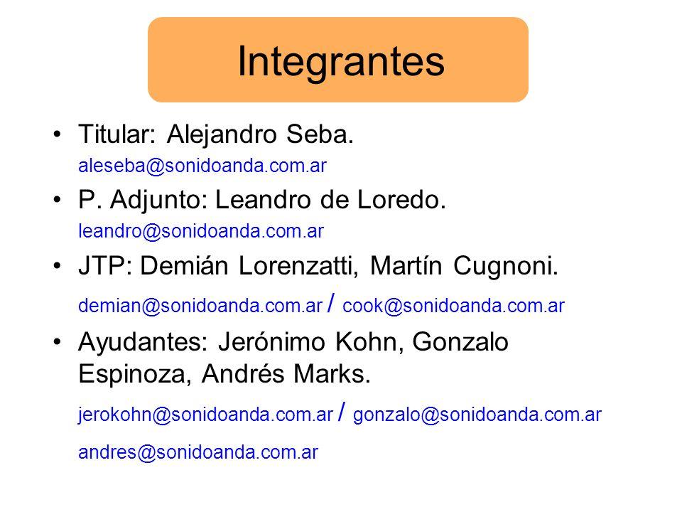 Integrantes Titular: Alejandro Seba. P. Adjunto: Leandro de Loredo.