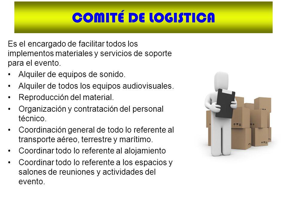 COMITÉ DE LOGISTICA Es el encargado de facilitar todos los implementos materiales y servicios de soporte para el evento.