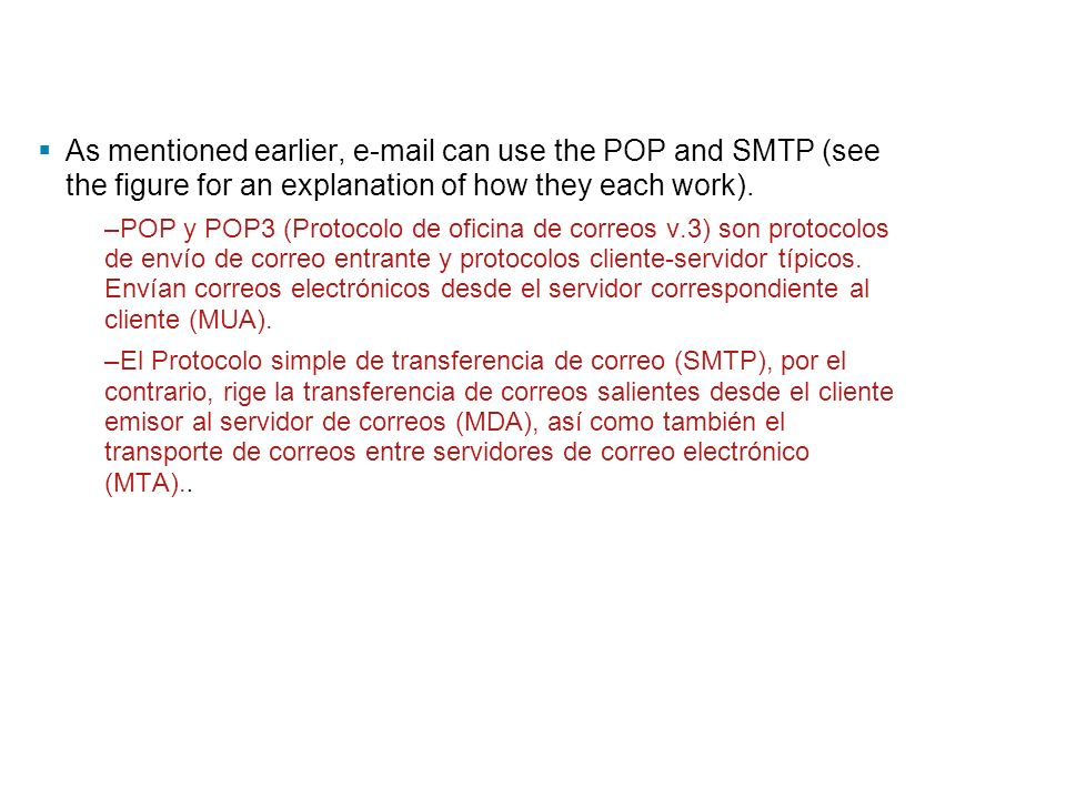 As mentioned earlier, e-mail can use the POP and SMTP (see the figure for an explanation of how they each work).