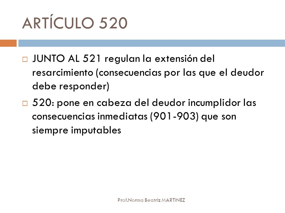 ARTÍCULO 520 JUNTO AL 521 regulan la extensión del resarcimiento (consecuencias por las que el deudor debe responder)