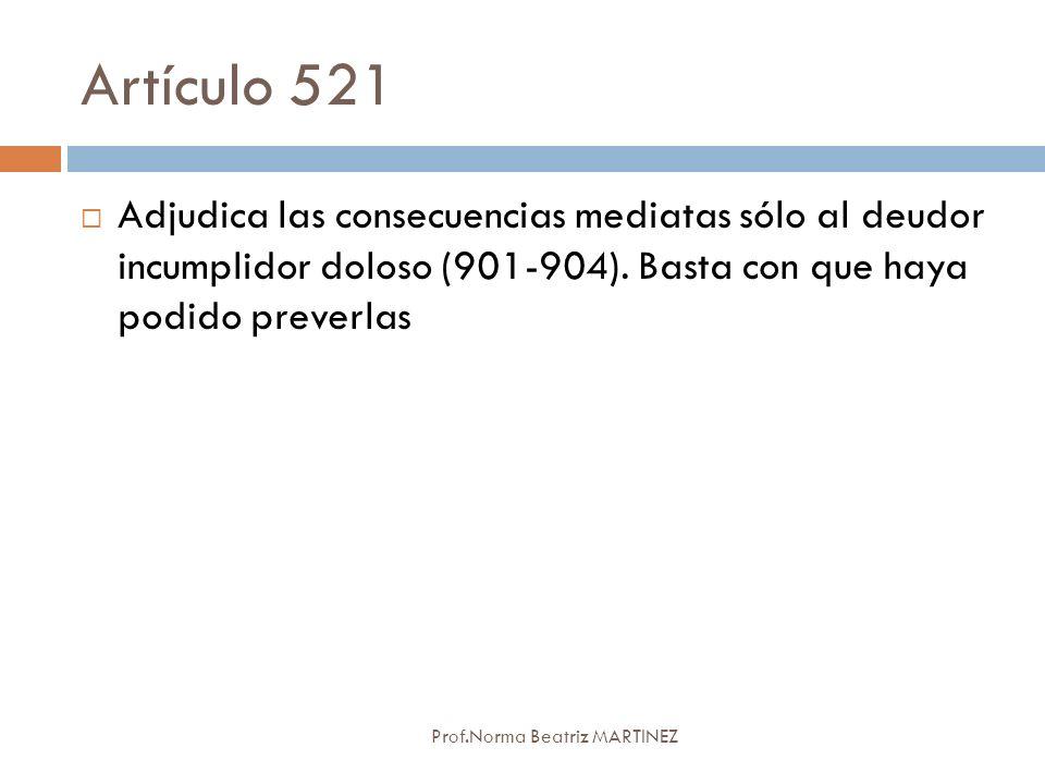 Artículo 521 Adjudica las consecuencias mediatas sólo al deudor incumplidor doloso (901-904). Basta con que haya podido preverlas.