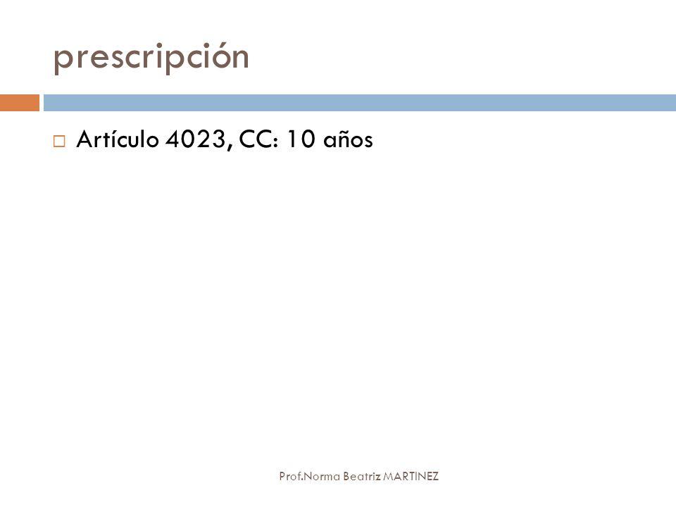 prescripción Artículo 4023, CC: 10 años Prof.Norma Beatriz MARTINEZ
