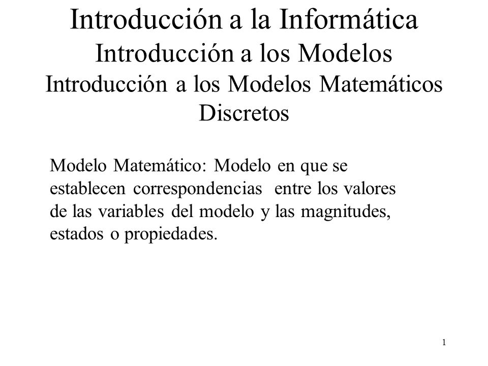 Introducción a la Informática Introducción a los Modelos Introducción a los Modelos Matemáticos Discretos