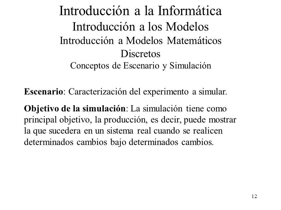 Introducción a la Informática Introducción a los Modelos Introducción a Modelos Matemáticos Discretos Conceptos de Escenario y Simulación