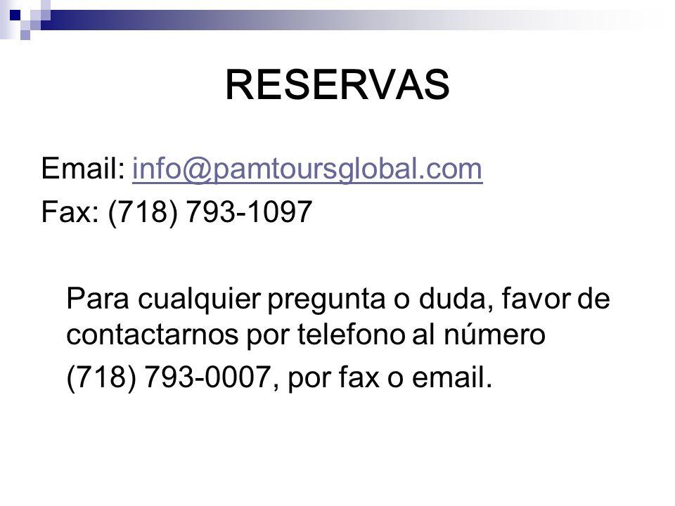 RESERVAS Email: info@pamtoursglobal.com. Fax: (718) 793-1097. Para cualquier pregunta o duda, favor de contactarnos por telefono al número.
