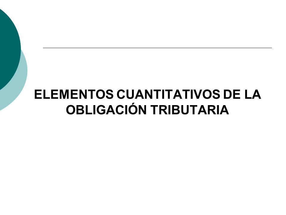 ELEMENTOS CUANTITATIVOS DE LA OBLIGACIÓN TRIBUTARIA