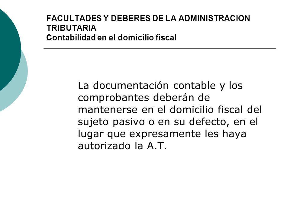 FACULTADES Y DEBERES DE LA ADMINISTRACION TRIBUTARIA Contabilidad en el domicilio fiscal