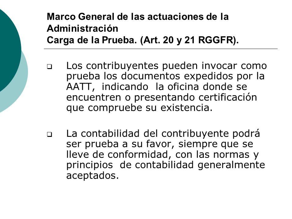 Marco General de las actuaciones de la Administración Carga de la Prueba. (Art. 20 y 21 RGGFR).