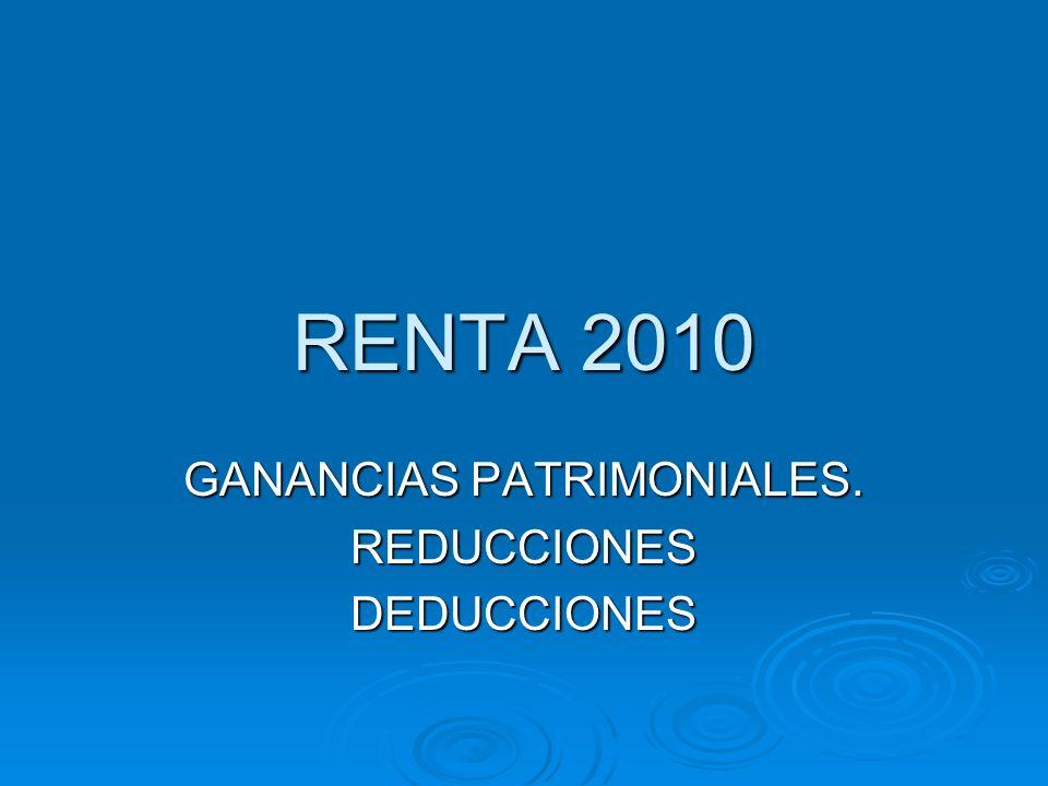GANANCIAS PATRIMONIALES. REDUCCIONES DEDUCCIONES