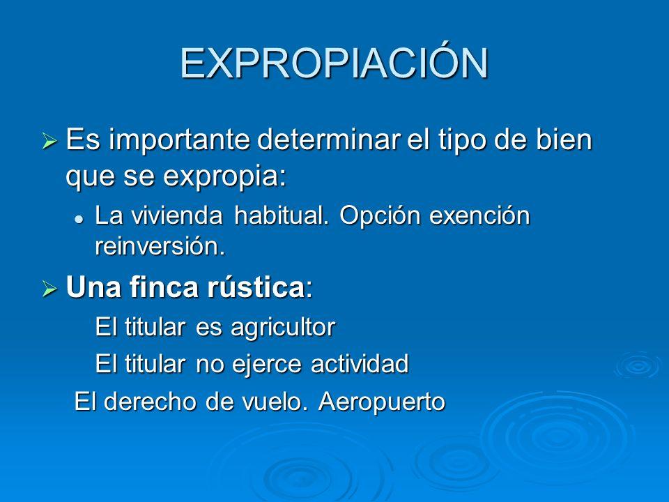 EXPROPIACIÓN Es importante determinar el tipo de bien que se expropia: