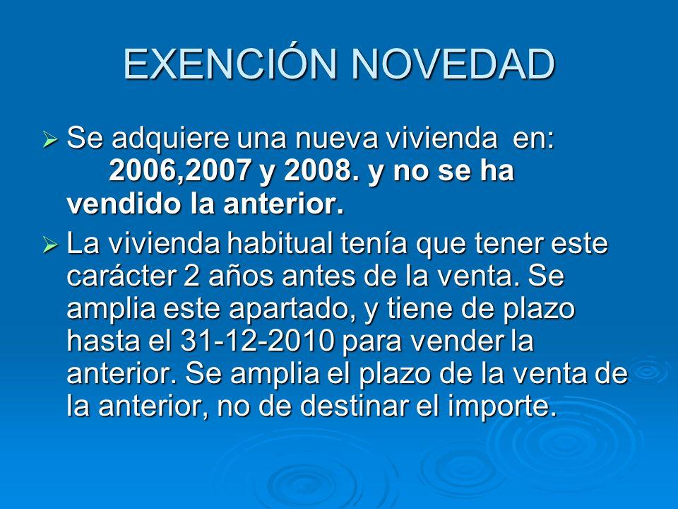 EXENCIÓN NOVEDAD Se adquiere una nueva vivienda en: 2006,2007 y 2008. y no se ha vendido la anterior.