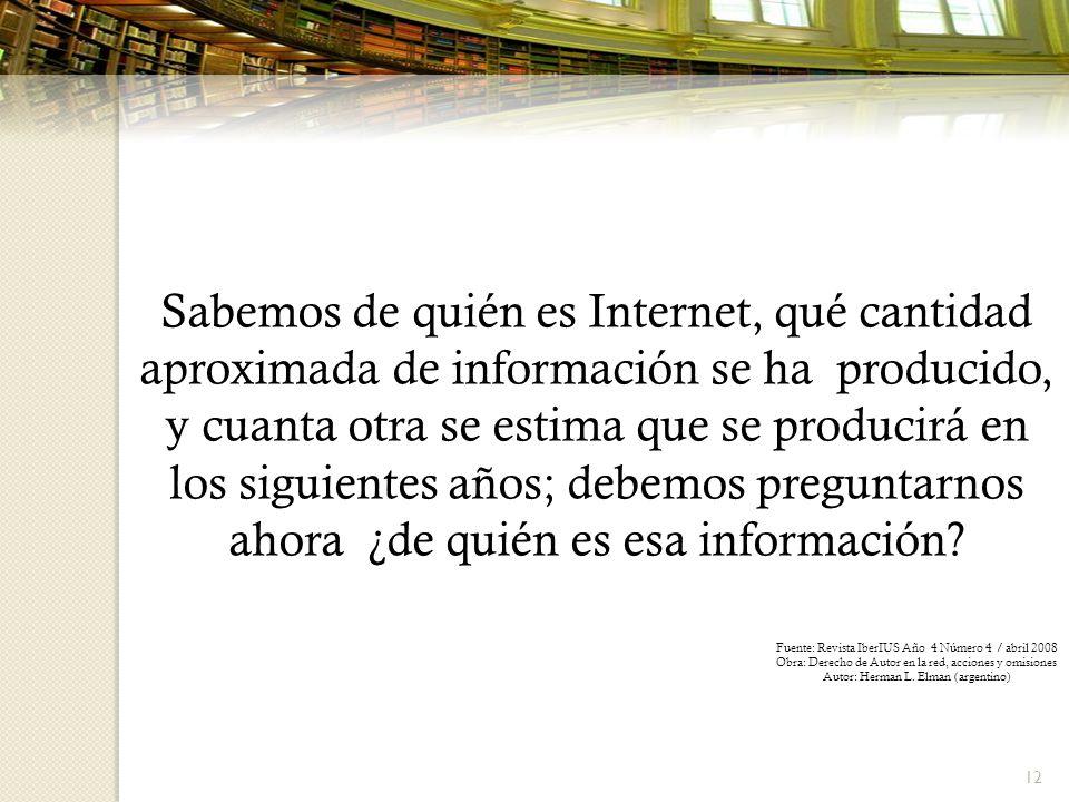 Sabemos de quién es Internet, qué cantidad aproximada de información se ha producido, y cuanta otra se estima que se producirá en los siguientes años; debemos preguntarnos ahora ¿de quién es esa información