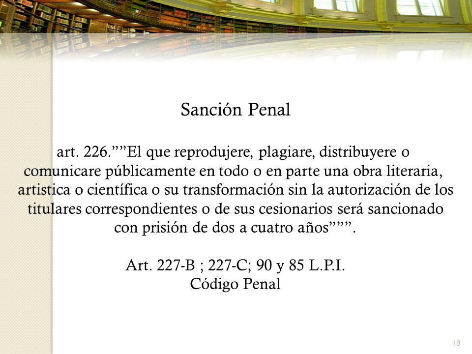 Sanción Penal art. 226. El que reprodujere, plagiare, distribuyere o