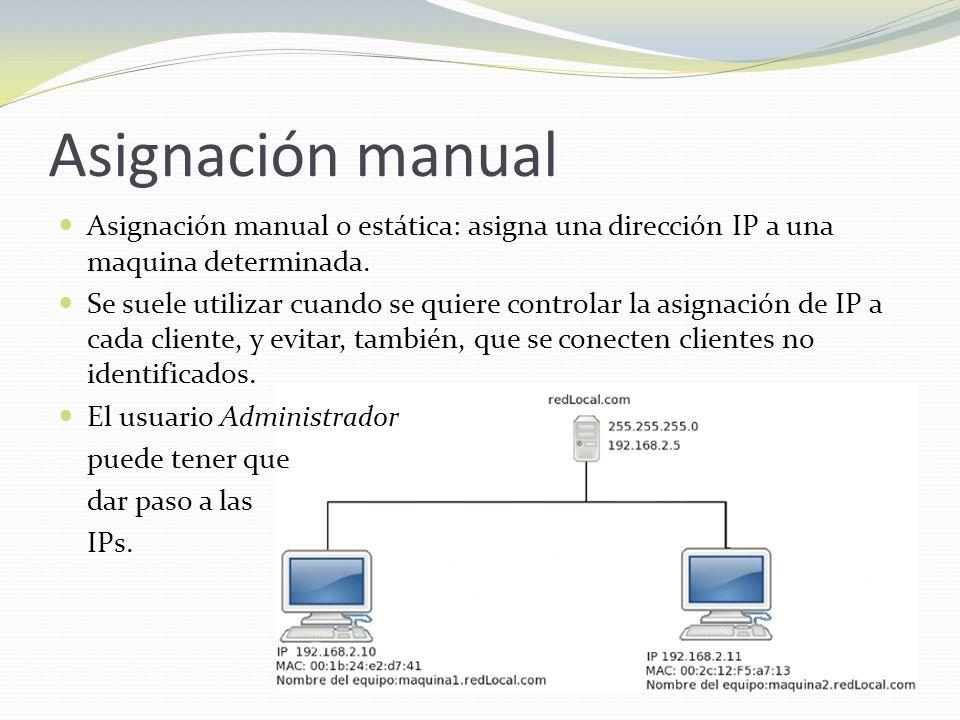 Asignación manual Asignación manual o estática: asigna una dirección IP a una maquina determinada.