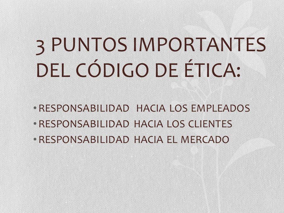 3 PUNTOS IMPORTANTES DEL CÓDIGO DE ÉTICA: