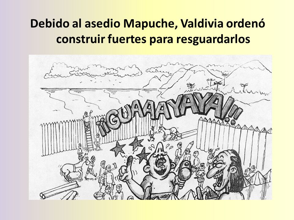 Debido al asedio Mapuche, Valdivia ordenó construir fuertes para resguardarlos