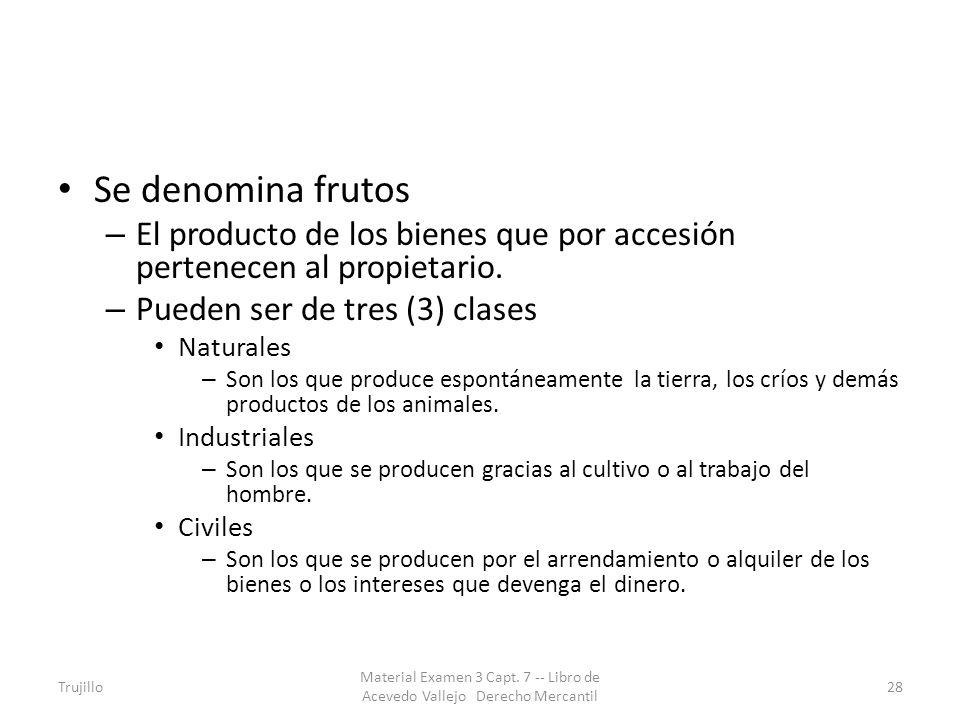Se denomina frutos El producto de los bienes que por accesión pertenecen al propietario. Pueden ser de tres (3) clases.