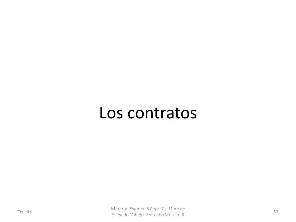 Los contratos Trujillo Material Examen 3 Capt. 7 -- Libro de Acevedo Vallejo Derecho Mercantil