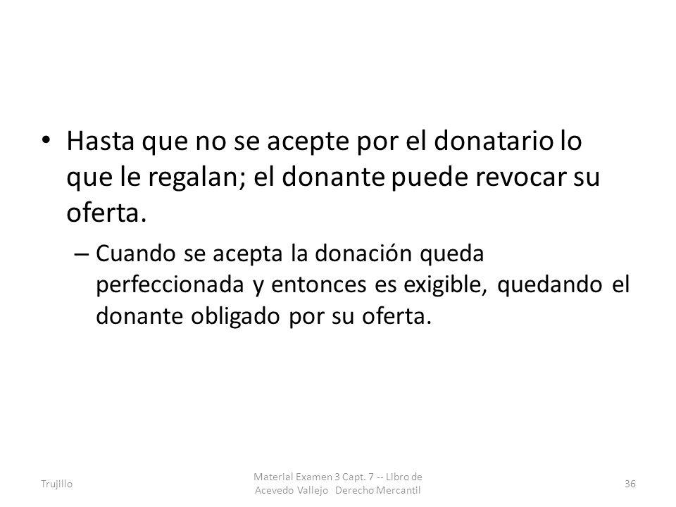 Hasta que no se acepte por el donatario lo que le regalan; el donante puede revocar su oferta.