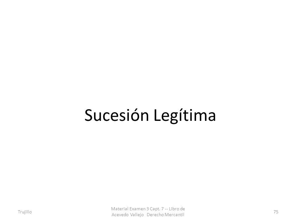 Sucesión Legítima Trujillo. Material Examen 3 Capt.