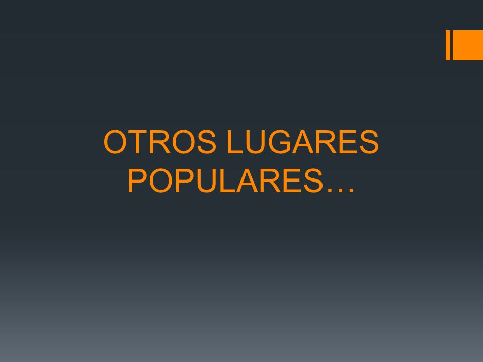 OTROS LUGARES POPULARES…