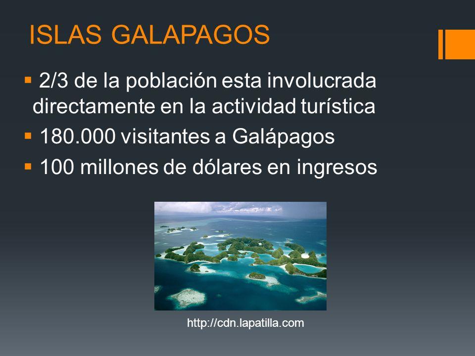 ISLAS GALAPAGOS 2/3 de la población esta involucrada directamente en la actividad turística. 180.000 visitantes a Galápagos.