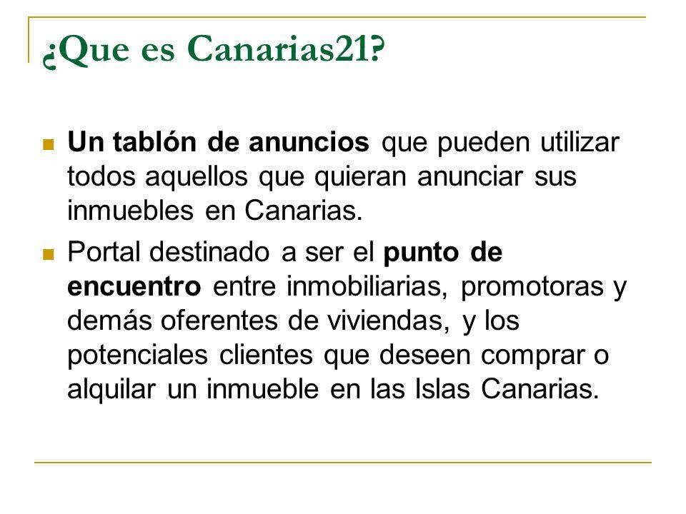 ¿Que es Canarias21 Un tablón de anuncios que pueden utilizar todos aquellos que quieran anunciar sus inmuebles en Canarias.