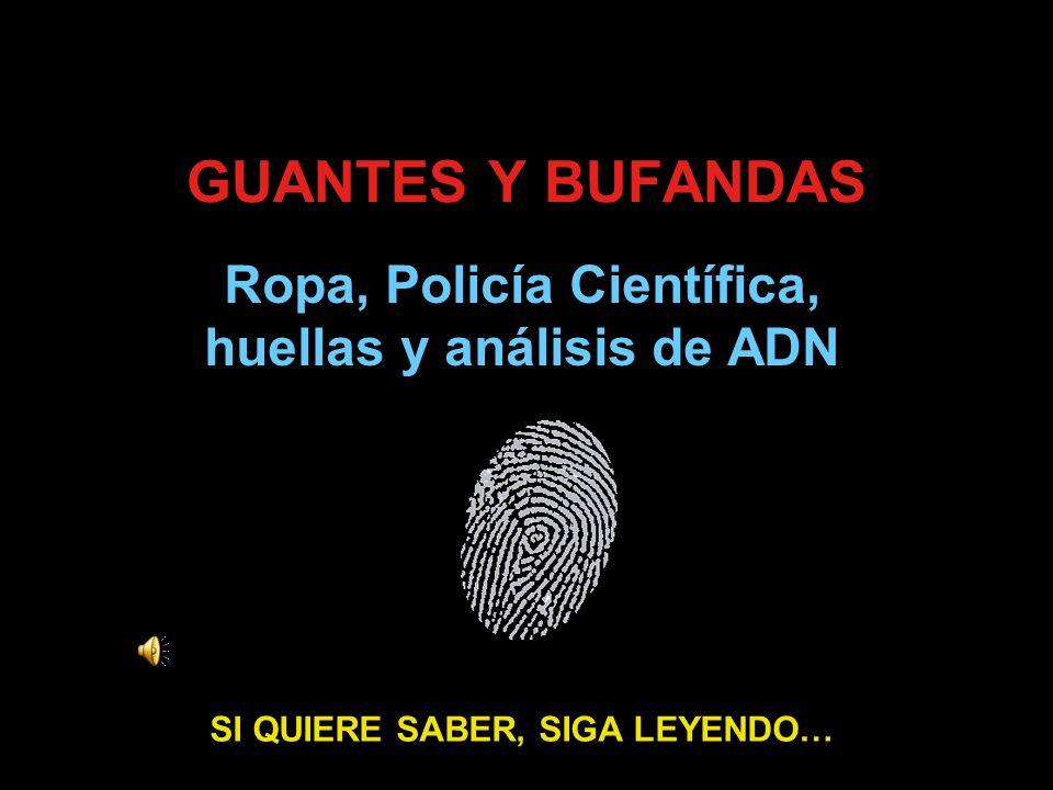 Ropa, Policía Científica, huellas y análisis de ADN