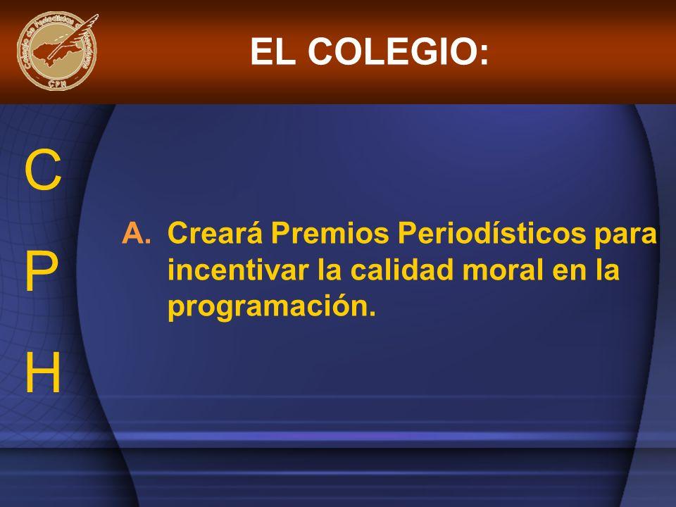 EL COLEGIO: C P H Creará Premios Periodísticos para incentivar la calidad moral en la programación.